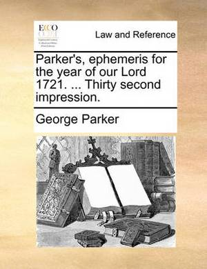 Parker's, Ephemeris for the Year of Our Lord 1721. ... Thirty Second Impression
