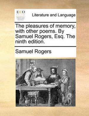 The Pleasures of Memory, with Other Poems. by Samuel Rogers, Esq. the Ninth Edition