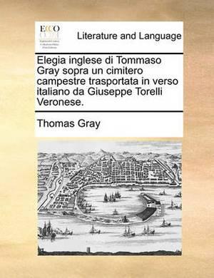 Elegia Inglese Di Tommaso Gray Sopra Un Cimitero Campestre Trasportata in Verso Italiano Da Giuseppe Torelli Veronese.