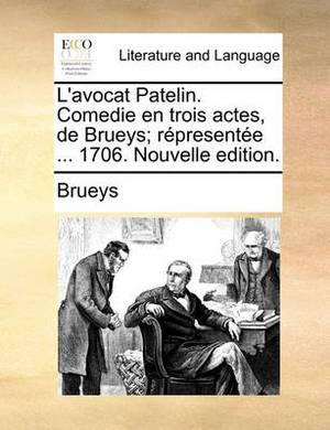 L'Avocat Patelin. Comedie En Trois Actes, de Brueys; Rpresente ... 1706. Nouvelle Edition.