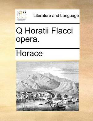 Q Horatii Flacci Opera.