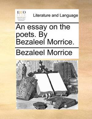 An Essay on the Poets. by Bezaleel Morrice.