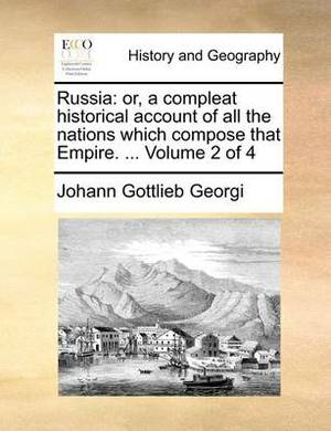 Russia: Or, a Compleat Historical Account of All the Nations Which Compose That Empire. ... Volume 2 of 4