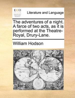 The Adventures of a Night. a Farce of Two Acts, as It Is Performed at the Theatre-Royal, Drury-Lane.