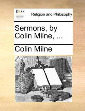 Sermons, by Colin Milne, ...