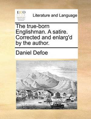 The True-Born Englishman. a Satire. Corrected and Enlarg'd by the Author.