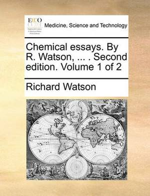 Chemical Essays. by R. Watson, ... . Second Edition. Volume 1 of 2