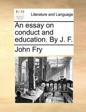 An Essay on Conduct and Education. by J. F