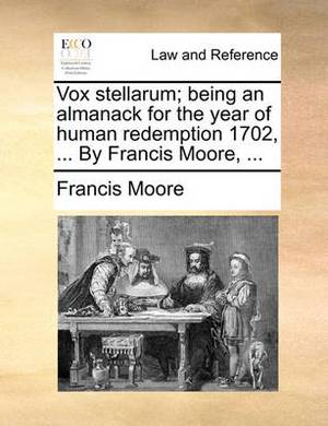 Vox Stellarum; Being an Almanack for the Year of Human Redemption 1702, ... by Francis Moore, ...