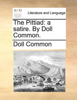 The Pittiad: A Satire. by Doll Common.