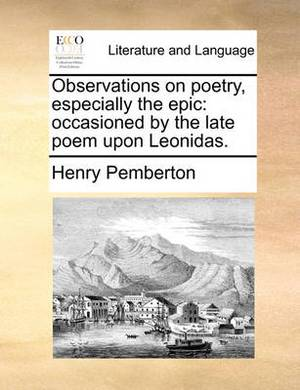 Observations on Poetry, Especially the Epic: Occasioned by the Late Poem Upon Leonidas