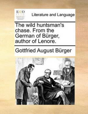 The Wild Huntsman's Chase. from the German of Burger, Author of Lenore.