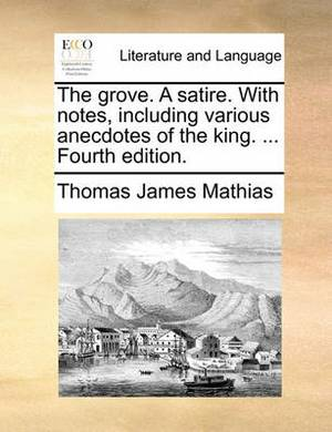 The Grove. a Satire. with Notes, Including Various Anecdotes of the King. ... Fourth Edition