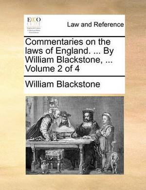 Commentaries on the Laws of England. ... by William Blackstone, ... Volume 2 of 4
