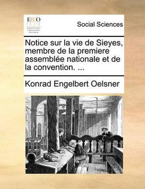 Notice Sur La Vie de Sieyes, Membre de la Premiere Assembl�e Nationale Et de la Convention.