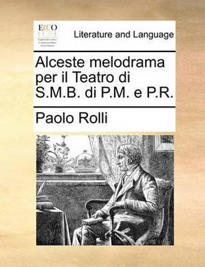 Alceste Melodrama Per Il Teatro Di S.M.B. Di P.M. E P.R.