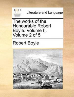 The Works of the Honourable Robert Boyle. Volume II. Volume 2 of 5