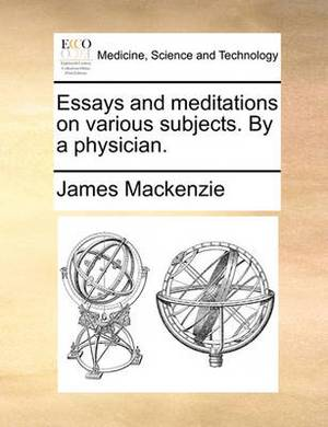 Essays and Meditations on Various Subjects. by a Physician