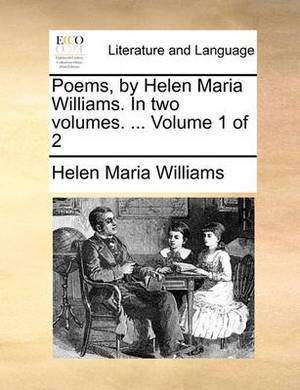Poems, by Helen Maria Williams. in Two Volumes. ... Volume 1 of 2