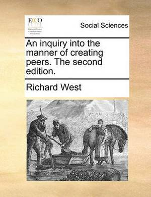 An Inquiry Into the Manner of Creating Peers. the Second Edition.