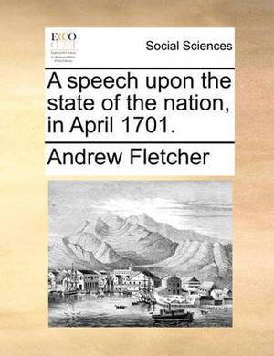 A Speech Upon the State of the Nation, in April 1701