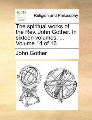 The Spiritual Works of the REV. John Gother. in Sixteen Volumes. ... Volume 14 of 16