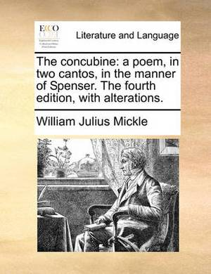 The Concubine: A Poem, in Two Cantos, in the Manner of Spenser. the Fourth Edition, with Alterations