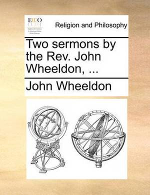 Two Sermons by the Rev. John Wheeldon,