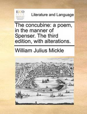 The Concubine: A Poem, in the Manner of Spenser. the Third Edition, with Alterations.