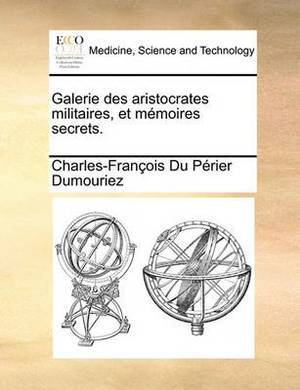 Galerie Des Aristocrates Militaires, Et Memoires Secrets.