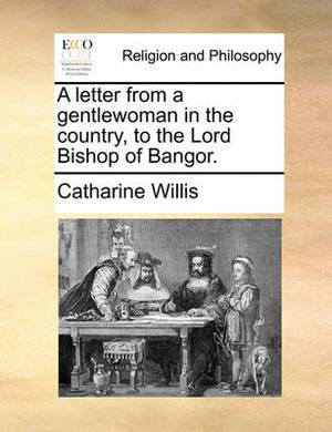 A Letter from a Gentlewoman in the Country, to the Lord Bishop of Bangor.