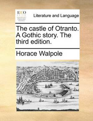 The Castle of Otranto. a Gothic Story. the Third Edition.