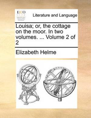 Louisa; Or, the Cottage on the Moor. in Two Volumes. ... Volume 2 of 2