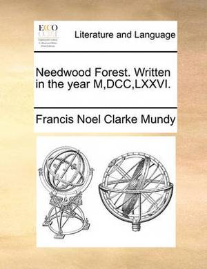 Needwood Forest. Written in the Year M, DCC, LXXVI.