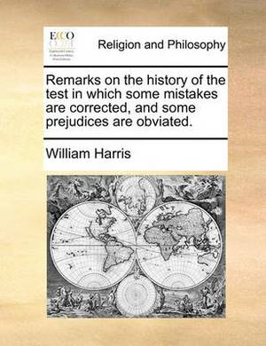 Remarks on the History of the Test in Which Some Mistakes Are Corrected, and Some Prejudices Are Obviated.