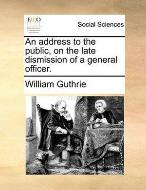An Address to the Public, on the Late Dismission of a General Officer.