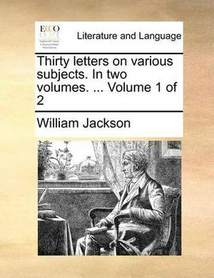 Thirty Letters on Various Subjects. in Two Volumes. ... Volume 1 of 2