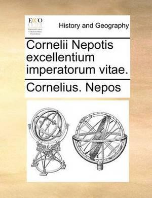 Cornelii Nepotis Excellentium Imperatorum Vitae.