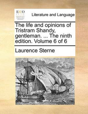 The Life and Opinions of Tristram Shandy, Gentleman. ... the Ninth Edition. Volume 6 of 6