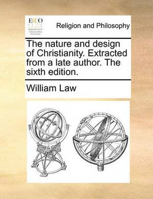 The Nature and Design of Christianity. Extracted from a Late Author. the Sixth Edition