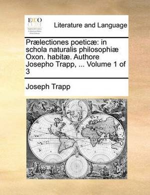 PR]Lectiones Poetic]: In Schola Naturalis Philosophi] Oxon. Habit]. Authore Josepho Trapp, ... Volume 1 of 3