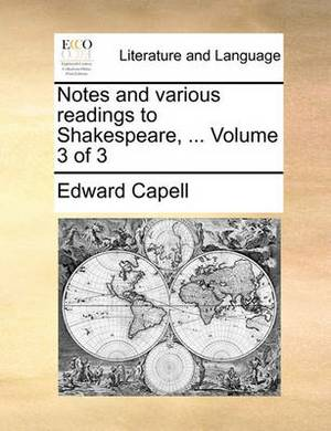 Notes and Various Readings to Shakespeare, ... Volume 3 of 3