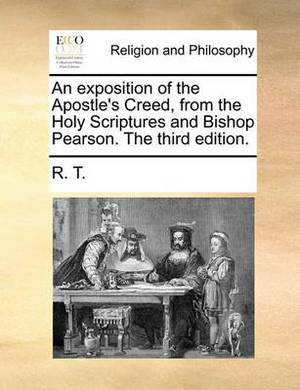 An Exposition of the Apostle's Creed, from the Holy Scriptures and Bishop Pearson. the Third Edition.