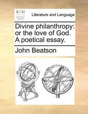 Divine Philanthropy: Or the Love of God. a Poetical Essay.