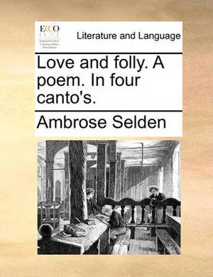 Love and Folly. a Poem. in Four Canto's