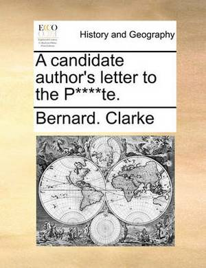 A Candidate Author's Letter to the P****te.