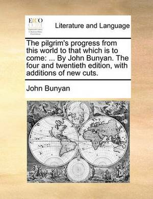 The Pilgrim's Progress from This World to That Which Is to Come: ... by John Bunyan. the Four and Twentieth Edition, with Additions of New Cuts.