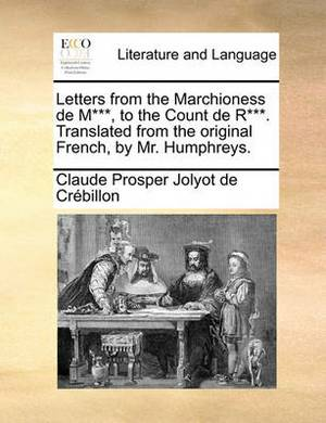 Letters from the Marchioness de M***, to the Count de R***. Translated from the Original French, by Mr. Humphreys.
