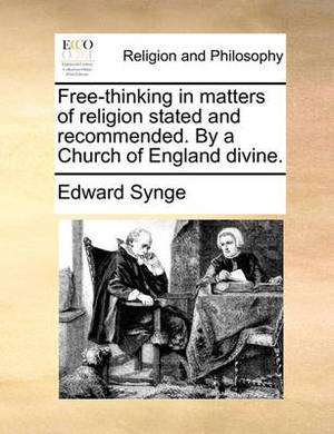 Free-Thinking in Matters of Religion Stated and Recommended. by a Church of England Divine.