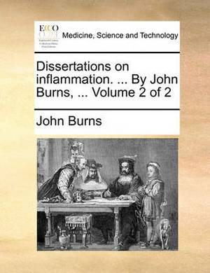 Dissertations on Inflammation. ... by John Burns, ... Volume 2 of 2